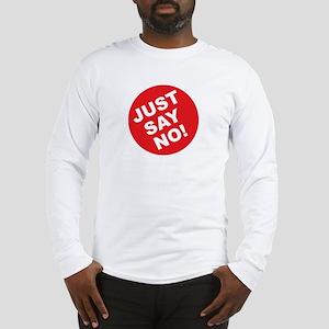 Just Say No! Long Sleeve T-Shirt