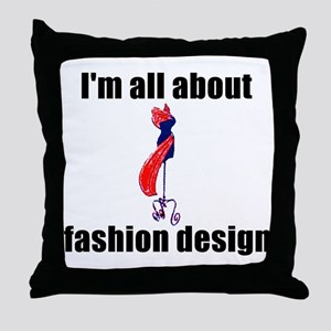 I'm All About Fashion Design! Throw Pillow