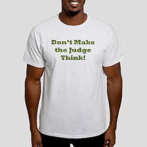 Don't Make The Judge Think Light T-Shirt