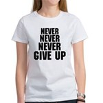 NEVER GIVE UP Women's T-Shirt