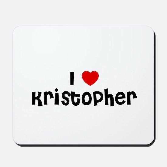 I * Kristopher Mousepad