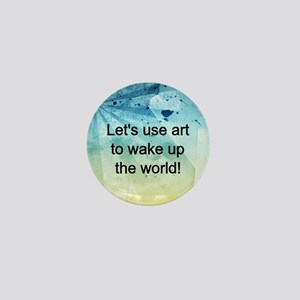 Let's Use Art to Wake Up the World! Mini Button