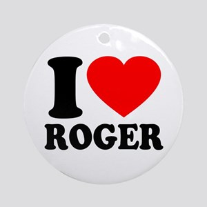 I (Heart) Roger Ornament (Round)