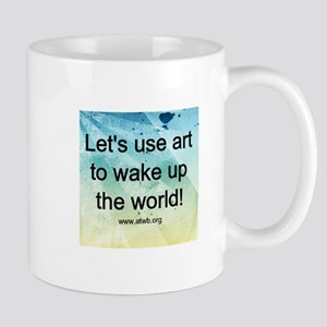 Let's Use Art to Wake Up the World! Mug