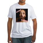 Stop Lying Fitted T-Shirt
