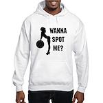 Wanna Spot me Hooded Sweatshirt