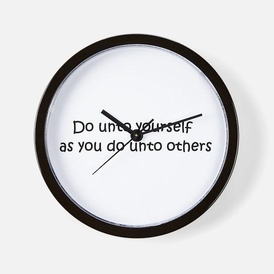 Do unto yourself as you do un Wall Clock