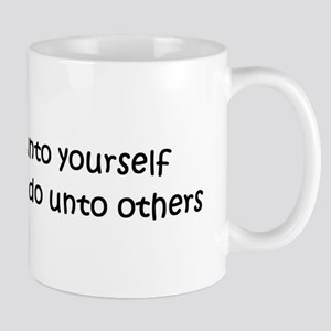 Do unto yourself as you do un Mug