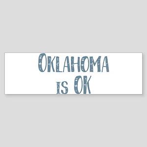 Oklahoma is OK Bumper Sticker