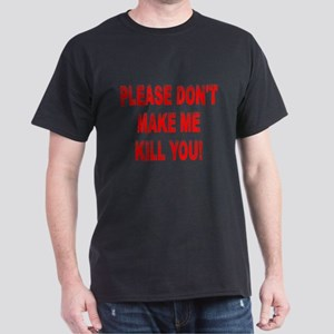 """Please don't make me kill you!"" t-shirt"