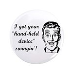 "I Got Your Hand-Held Device S 3.5"" Button (10"