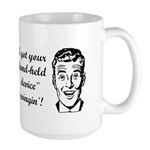 I Got Your Hand-Held Device S Large Mug