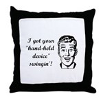 I Got Your Hand-Held Device S Throw Pillow