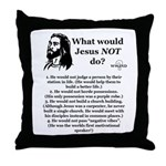 What Would Jesus NOT Do? Throw Pillow