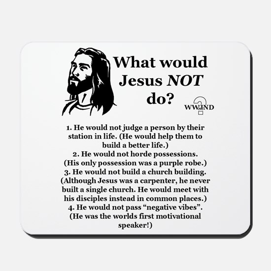 What Would Jesus NOT Do? Mousepad