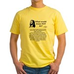 What Would Jesus NOT Do? Yellow T-Shirt