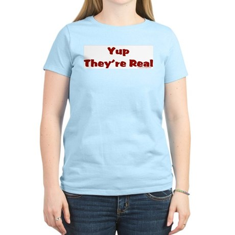 Yup they're real Women's Light T-Shirt