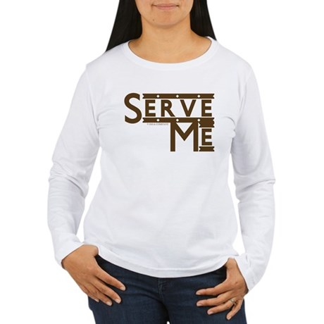 Serve Me! Women's Long Sleeve T-Shirt