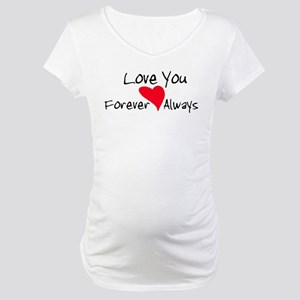 Love You Forever and Always Maternity T-Shirt