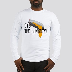 Oy, The Humidity! Long Sleeve T-Shirt