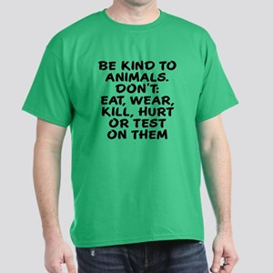 Be kind to animals Dark T-Shirt