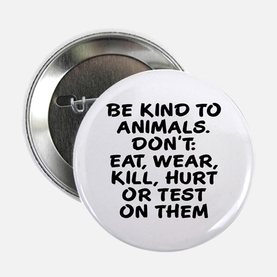 "Be kind to animals 2.25"" Button"