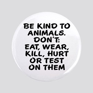 """Be kind to animals 3.5"""" Button"""