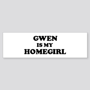 Gwen Is My Homegirl Bumper Sticker