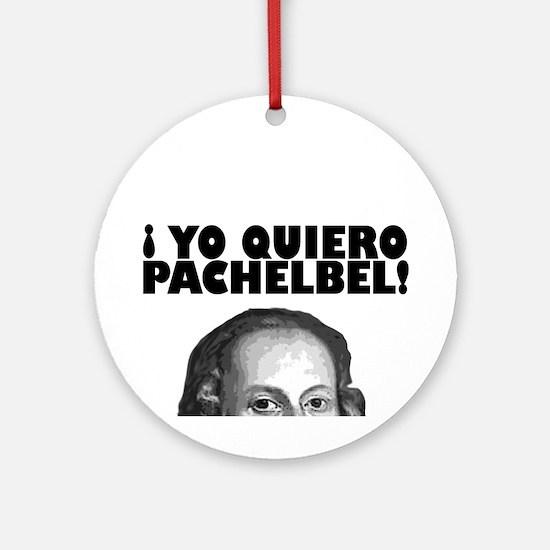 Yo Quiero Pachelbel Ornament (Round)