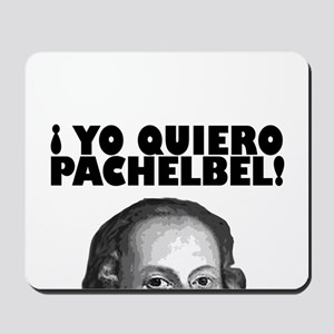 Yo Quiero Pachelbel Mousepad