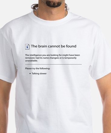 Brain cannot be found! White T-Shirt