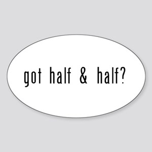got half & half? Sticker (Oval)