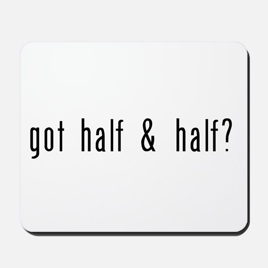got half & half? Mousepad