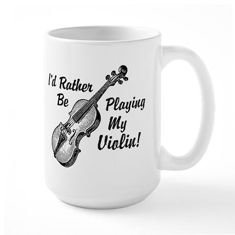 I'd Rather Be Playing My Violin Large Mug