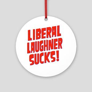 Liberal Laughner Sucks! Ornament (Round)