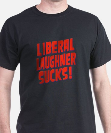 Liberal Laughner Sucks! T-Shirt