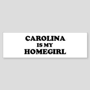 Carolina Is My Homegirl Bumper Sticker