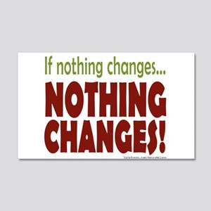 If Nothing Changes, Nothing Changes Wall Decal