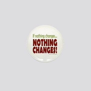 If Nothing Changes, Nothing Changes Mini Button