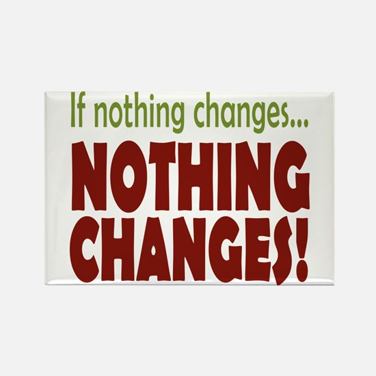 If Nothing Changes, Nothing Changes Magnets