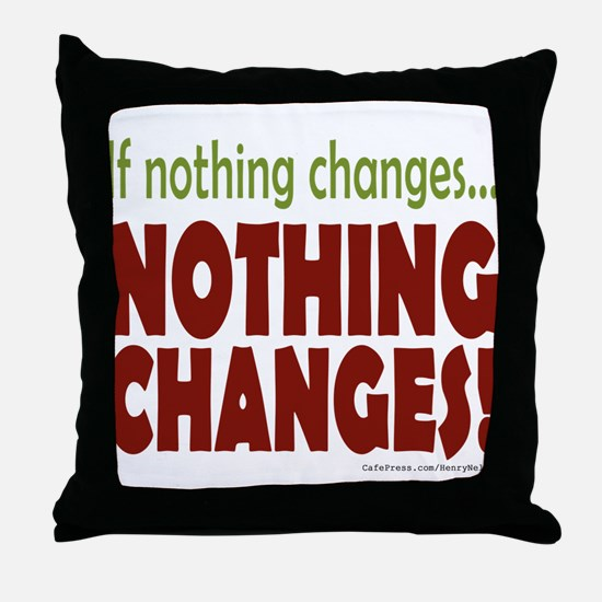 If Nothing Changes, Nothing Changes Throw Pillow