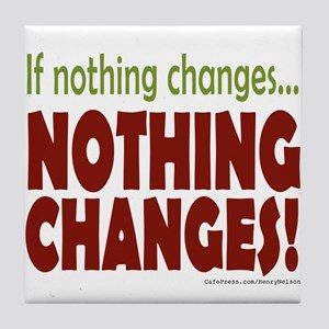 If Nothing Changes, Nothing Changes Tile Coaster