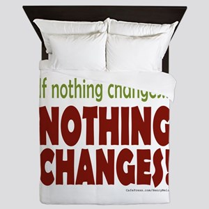 If Nothing Changes, Nothing Changes Queen Duvet
