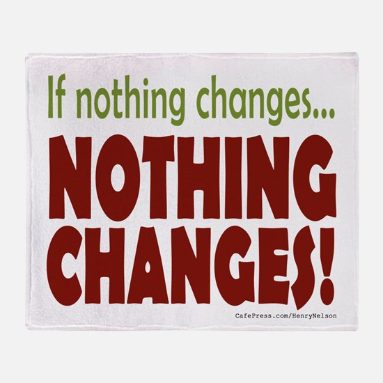 If Nothing Changes, Nothing Changes Throw Blanket