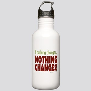 If Nothing Changes, Nothing Changes Water Bottle
