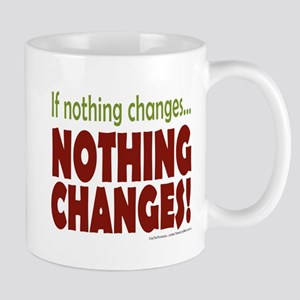 If Nothing Changes, Nothing Changes Mugs