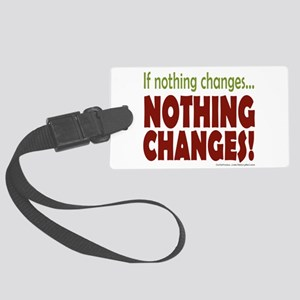 If Nothing Changes, Nothing Changes Luggage Tag