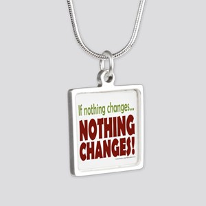 If Nothing Changes, Nothing Changes Necklaces