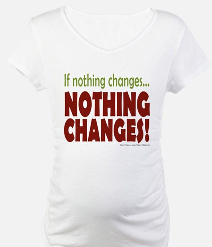 If Nothing Changes, Nothing Changes Shirt