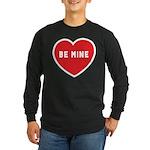 Be Mine Long Sleeve Dark T-Shirt